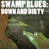 Play & Download Swamp Blues: Down and Dirty by Various Artists | Napster