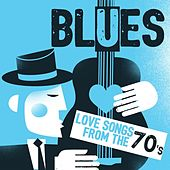 Play & Download Blues: Love Songs from the 70s by Various Artists | Napster