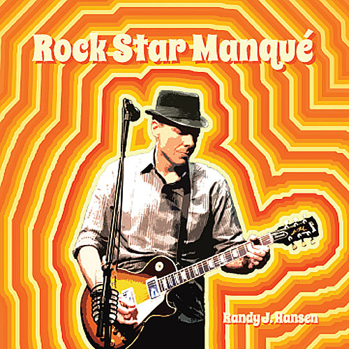 Play & Download Rock Star Manqué by Randy J. Hansen | Napster