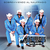 Play & Download Sobreviviendo al Naufragio by Los Marineros Del Norte | Napster