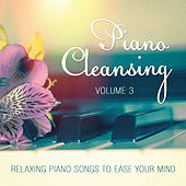 Piano Cleansing, Vol. 3 (Relaxing Piano Songs to Ease Your Mind) by Various Artists