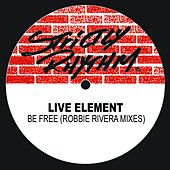 Be Free ( Robbie Rivera Mixes) by Live Element