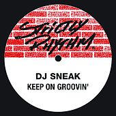 Play & Download Keep On Groovin' by DJ Sneak | Napster