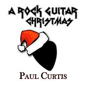 A Rock Guitar Christmas by Paul Curtis