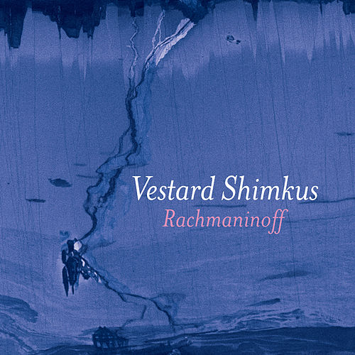 Rachmaninoff: Piano Sonata No. 2, Variations on a Theme of Chopin & Preludes by Vestard Shimkus