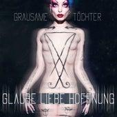 Play & Download Glaube Liebe Hoffnung by Grausame Töchter   Napster