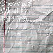 What If I Told You by Chevyboy