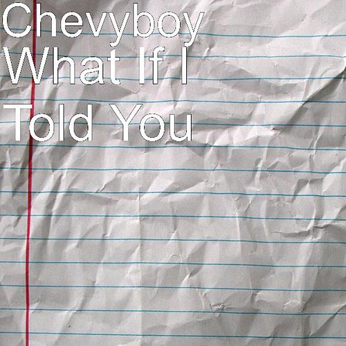 Play & Download What If I Told You by Chevyboy | Napster