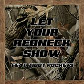 Play & Download Let Your Redneck Show (feat. Ziggy Pockets) by Junior Raimey | Napster