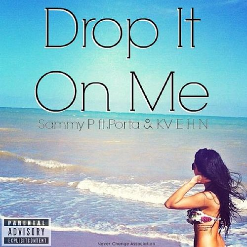 Play & Download Drop It on Me (feat. Kvehn & Porta) by Sammy P. | Napster