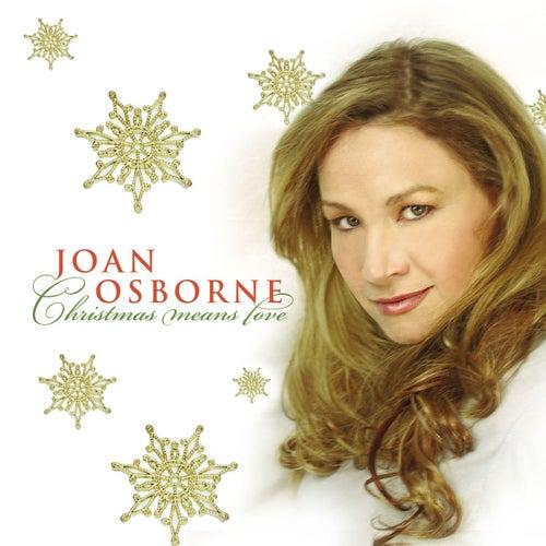 Christmas Means Love by Joan Osborne