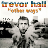 Other Ways by Trevor Hall