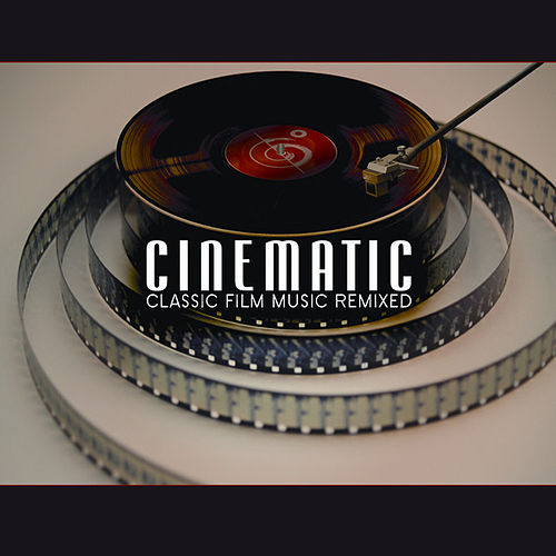 Play & Download Cinematic: Classic Film Music Remixed by Various Artists | Napster