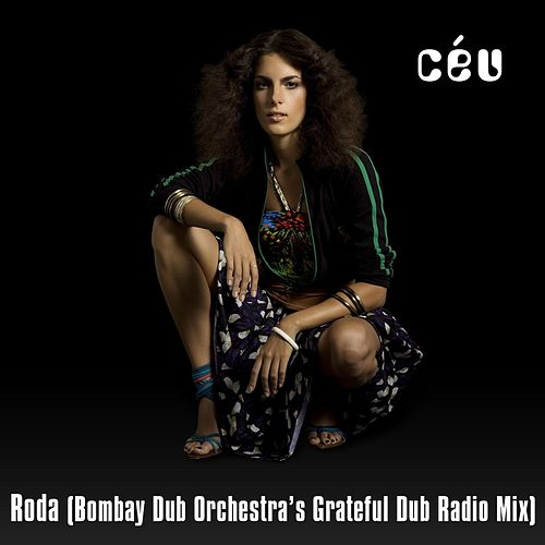 Play & Download Roda (Bombay Dub Orchestra's Grateful Dub Radio Mix) by Céu | Napster