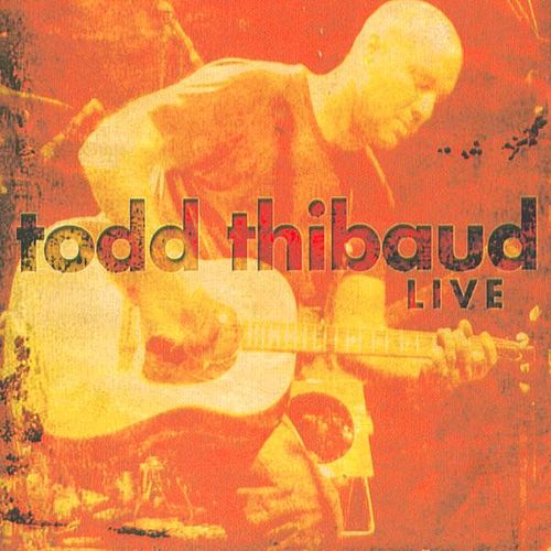 Play & Download Todd Thibaud Live by Todd Thibaud | Napster