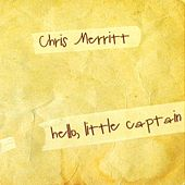 Play & Download Hello, Little Captain by Chris Merritt | Napster