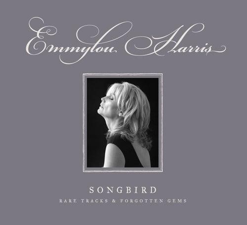 Songbird: Rare Tracks & Forgotten Gems by Emmylou Harris