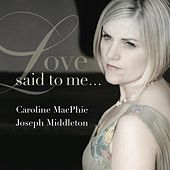 Play & Download Love Said to Me by Caroline MacPhie | Napster