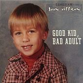 Good Kid Bad Adult by John Heffron