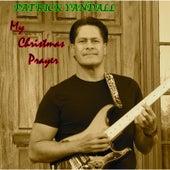 My Christmas Prayer by Patrick Yandall