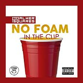 Play & Download No Foam in the Cup by The Palmer Squares | Napster