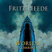 Play & Download Worlds Combine by Fritz Heede | Napster