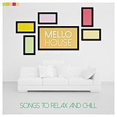 Play & Download Mello House - Songs to Relax and Chill by Various Artists | Napster