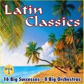 Latin Classics Vol. 2 16 Big Successes 8 Big Orchestras by Various Artists