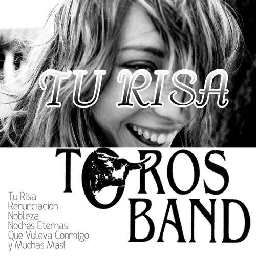 Play & Download Tu Risa by Los Toros Band | Napster