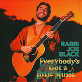 Everybody's Got A Little Music by Rabbi Joe Black
