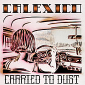 Play & Download Carried to Dust by Calexico | Napster