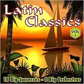 Play & Download Latin Classics Vol.1 16 Big Successes 8 Big Orchestras by Various Artists | Napster