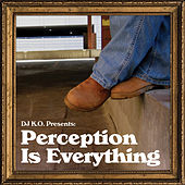Play & Download Perception Is Everything by Dj K.O. | Napster