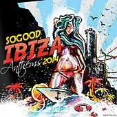 SOGOOD Ibiza Anthems 2014 by Various Artists
