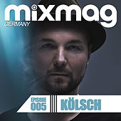 Play & Download Mixmag Germany - Episode 005: Kölsch by Various Artists | Napster
