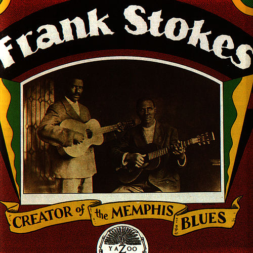 Play & Download Creator Of The Memphis Blues by Frank Stokes | Napster