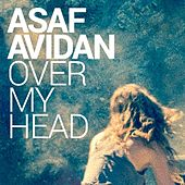 Play & Download Over My Head by Asaf Avidan | Napster