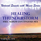 Healing Thunderstorm: Natural Sounds with Music: Full Album Continuous Mix by Llewellyn