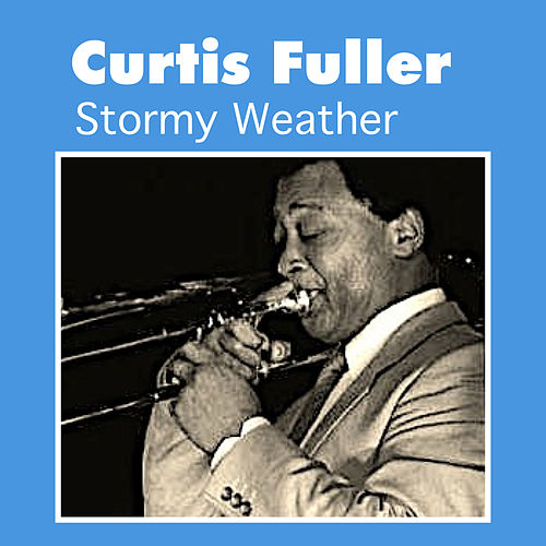 Play & Download Stormy Weather by Curtis Fuller | Napster