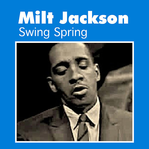 Play & Download Swing Spring by Milt Jackson | Napster