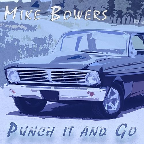 Punch It and Go (Songwriter Series) by Mike Bowers