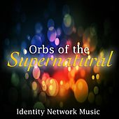 Orbs of the Supernatural by Identity Network Music