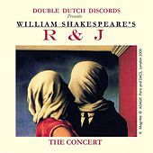 William Shakespeare's R & J: The Concert by Double Dutch Discords