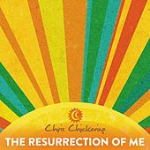 The Resurrection of Me by Chris Chickering