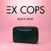 Play & Download Black Soap by Ex Cops | Napster