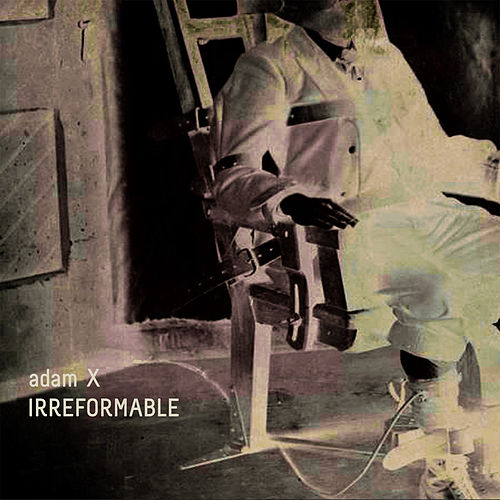 Play & Download Irreformable by Adam X | Napster