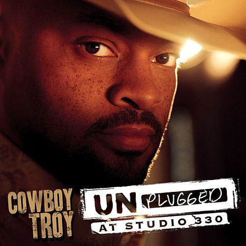 Play & Download Unplugged At Studio 330 by Cowboy Troy | Napster