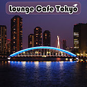 Lounge Cafe Tokyo by Various Artists