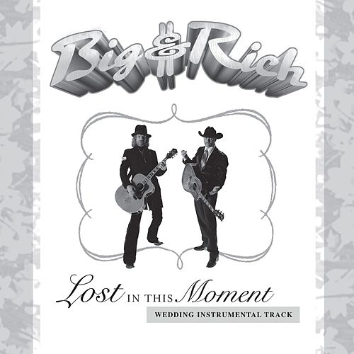 Lost In This Moment [Wedding Instrumental Version] by Big & Rich
