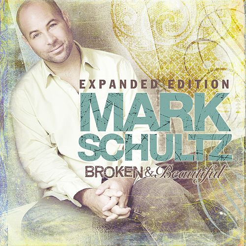 Broken & Beautiful - Expanded Edition by Mark Schultz